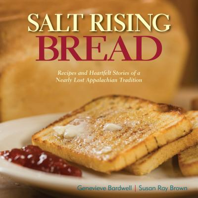 Salt Rising Bread : Recipes and Heartfelt Stories of a Nearly Lost Appalachian Tradition