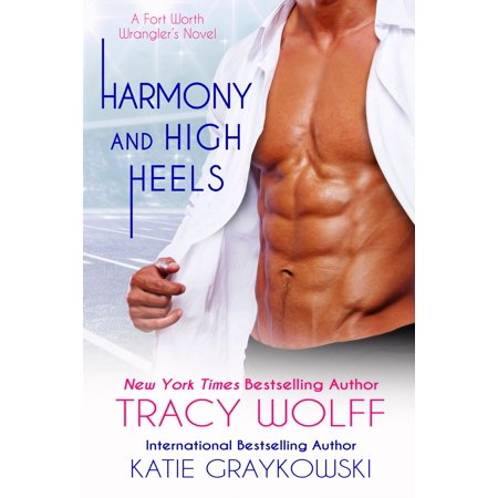 Harmony and High Heels The Fort Worth Wrangler Book 2 -