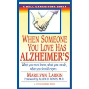 When Someone You Love Has Alzheimer's : What You Must Know, What You Can Do, and What You Should Expect A Dell Caregiving Guide