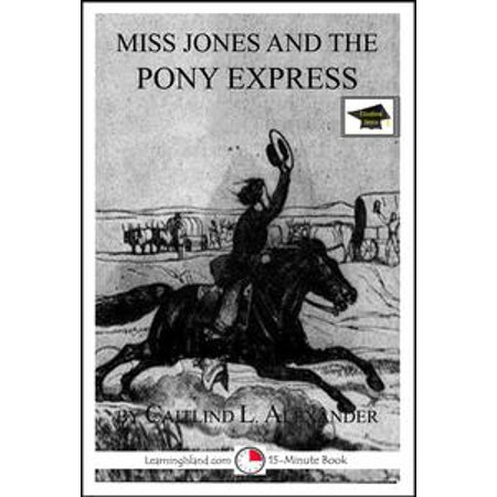 Miss Jones and the Pony Express: A 15-Minute Fantasy, Educational Version - eBook