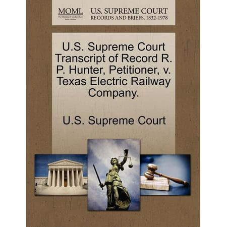U.S. Supreme Court Transcript of Record R. P. Hunter, Petitioner, V. Texas Electric Railway Company. Electric Railroad Company