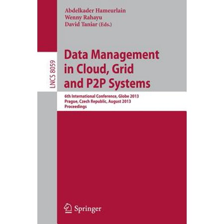 Data Management in Cloud, Grid and P2P Systems : 6th International Conference, Globe 2013, Prague, Czech Republic, August 28-29, 2013, Proceedings
