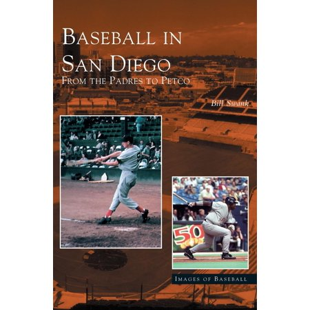 Baseball in San Diego : From the Padres to Petco