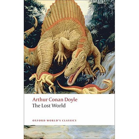 The Lost World : Being an Account of the Recent Amazing Adventures of Professor George E. Challenger, Lord John Roxton, Professor Summerlee, and Mr. E. D. Malone of the Daily