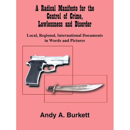 (A Radical Manifesto for the Control of Crime, Lawlessness and Disorder: Local, Regional, International Documents in Words and Pictures)