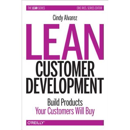 Lean Customer Development : Building Products Your Customers Will