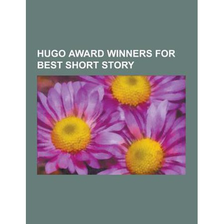 Hugo Award Winners for Best Short Story : The Ones Who Walk Away from Omelas, Flowers for Algernon, Speech Sounds, Inconstant Moon, I Have No Mouth, (Best Lottery Winner Stories)