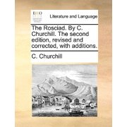 The Rosciad. by C. Churchill. the Second Edition, Revised and Corrected, with Additions.