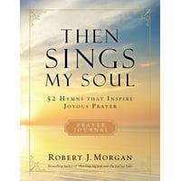 Then Sings My Soul : 52 Hymns That Inspire Joyous Prayer (Paperback)