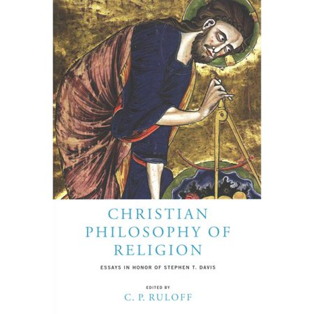 Christian Philosophy of Religion: Essays in Honor of Stephen T. Davis by