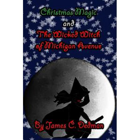 Christmas Magic and the Wicked Witch of Michigan Avenue - eBook (Wicked Witch Of The West Legs)
