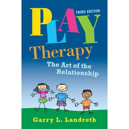 Play Therapy : The Art of the Relationship