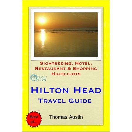 - Hilton Head, South Carolina Travel Guide - Sightseeing, Hotel, Restaurant & Shopping Highlights (Illustrated) - eBook