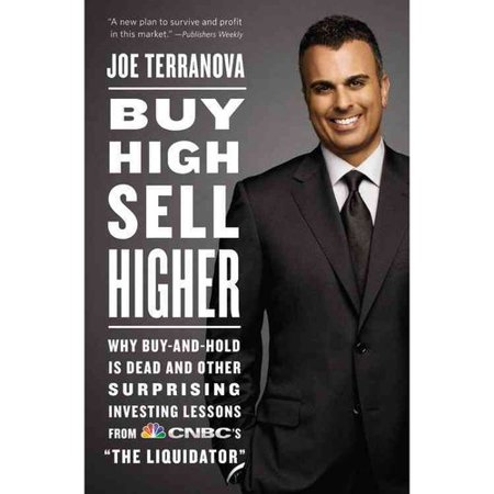 Buy High  Sell Higher  Why Buy And Hold Is Dead And Other Investing Lessons From Cnbcs  The Liquidator