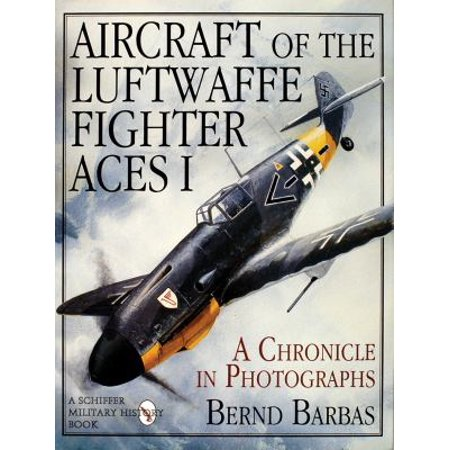 Aircraft Of The Luftwaffe Fighter Aces I A Chronicle In Photographs