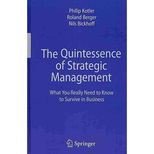 The Quintessence of Strategic Management: What You Really Need to Know to Survive in Business