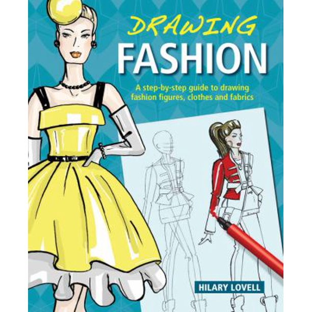 Drawing Fashion A Step By Step Guide To Drawing Fashion Figures Clothes And Fabrics Walmart Com Walmart Com