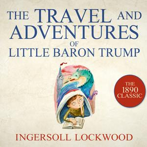 The Travel and Adventures of Little Baron Trump - Audiobook