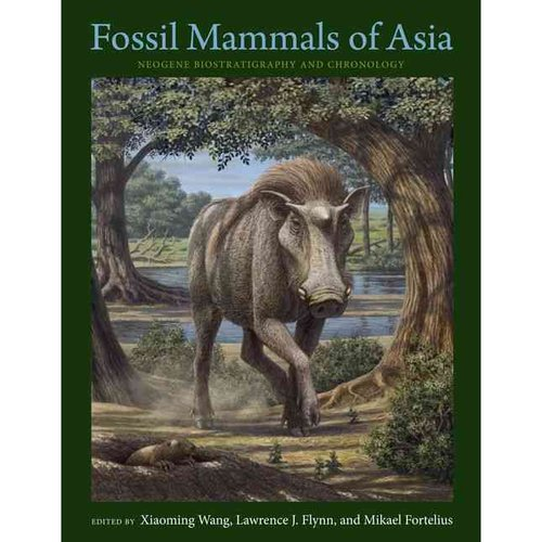 Fossil Mammals of Asia: Neogene Biostratigraphy and Chronology