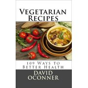 Vegetarian Recipes: 109 Ways to Better Health - eBook