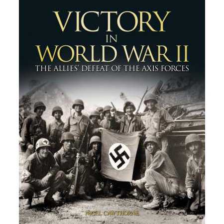 Victory in World War II : The Allies Defeat of the Axis Forces ()
