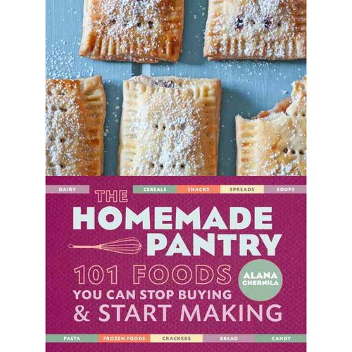 The Homemade Pantry: 101 Foods You Can Stop Buying & Start Making