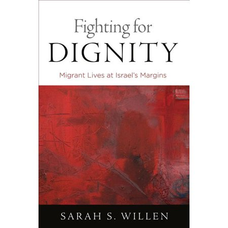 Contemporary Ethnography: Fighting for Dignity : Migrant Lives at Israel's Margins (Hardcover)