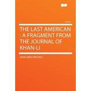 The Last American : A Fragment from the Journal of Khan-Li