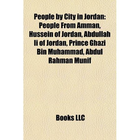 People By City In Jordan  People From Amman  Hussein Of Jordan  Abdullah Ii Of Jordan  Prince Ghazi Bin Muhammad  Abdul Rahman Munif