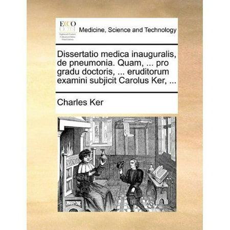 Dissertatio Medica Inauguralis  De Pneumonia  Quam      Pro Gradu Doctoris      Eruditorum Examini Subjicit Carolus Ker