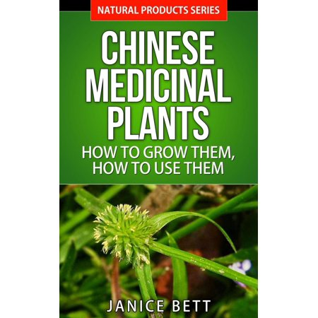 Chinese Medicinal Plants How to Grow Them, How to Use Them -
