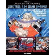 How to Rebuild and Modify Chrysler 426 Hemi EnginesHP1525 : New Technology For 1964 to 1971 Classic Hemis and Today's Modern Crate Engines