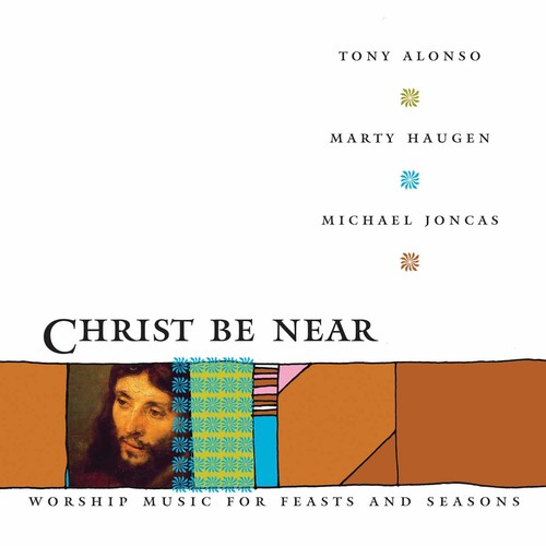 Alonso/Haugen/Joncas - Christ Be Near [CD]