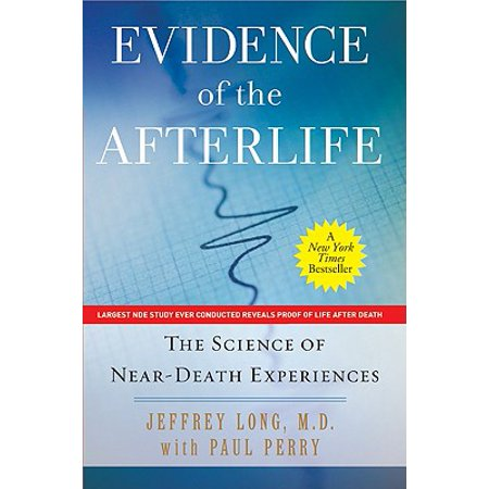 Evidence of the Afterlife : The Science of Near-Death (Best Near Death Experiences)