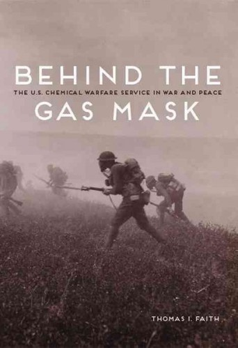 Behind the Gas Mask: The U.S. Chemical Warfare Service in War and Peace by