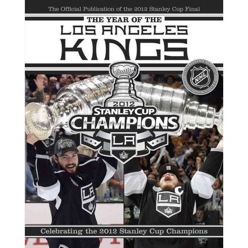 The Year of the Los Angeles Kings : Celebrating the 2012 Stanley Cup Champions