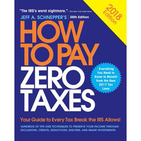 How to Pay Zero Taxes, 2018: Your Guide to Every Tax Break the IRS Allows -  eBook