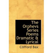 The Orphevs Series Poems Dramatic & Lyrical