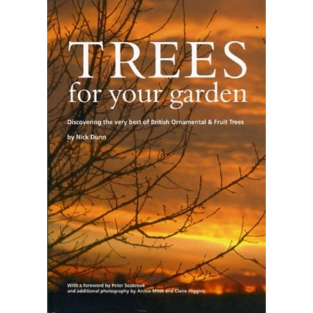 - Trees for Your Garden: Discovering the Very Best of British Ornamental and Fruit Trees (Paperback)