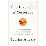 The Invention of Yesterday : A 50,000-Year History of Human Culture, Conflict, and Connection