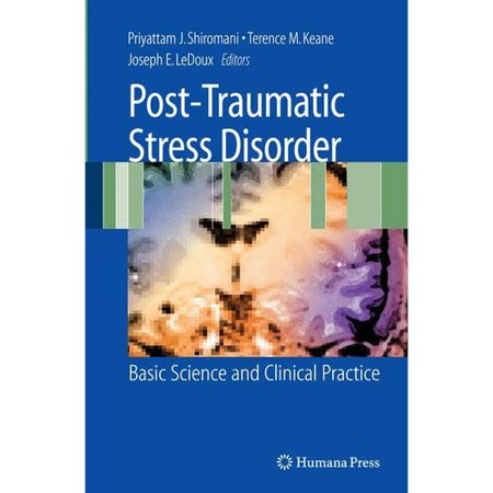 Post Traumatic Stress Disorder  Basic Science And Clinical Practice