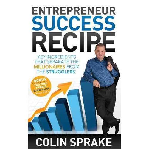 Entrepreneur Success Recipe: Key Ingredients That Separate the Millionaires From the Strugglers!