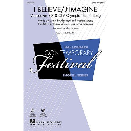 Hal Leonard I Believe/J'Imagine (Vancouver 2010 CTV Olympic Theme Song) SAB Arranged by Mark Brymer