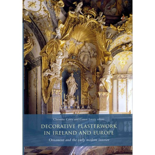 Decorative Plasterwork in Ireland and Europe: Ornament and the Early Modern Interior