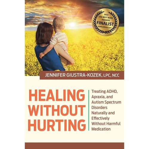 Healing Without Hurting: Treating ADHD, Apraxia, and Autism Spectrum Disorders Naturally and Effectively Without Harmful Medications