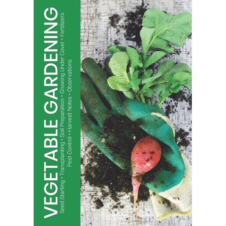 Vegetable Gardening: Seed Starting - Transplanting - Soil Preparation - Growing Under Cover - Fertilizers - Pest Control - Harvest Notes - Observations (Vegetables That Start With The Letter S)