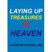 Laying Up Treasures In Heaven - eBook