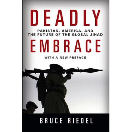 Deadly Embrace : Pakistan, America, and the Future of the Global