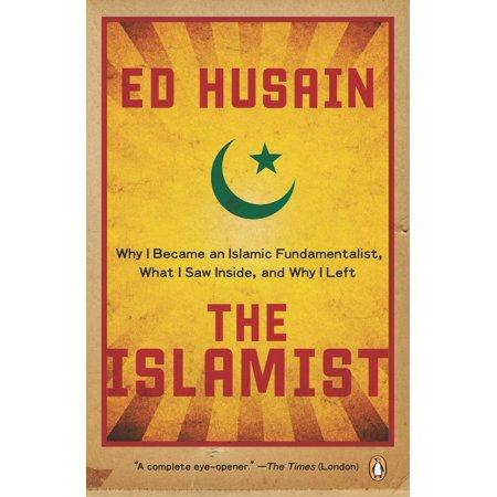 The Islamist : Why I Became an Islamic Fundamentalist, What I Saw Inside, and Why I
