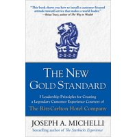 The New Gold Standard: 5 Leadership Principles for Creating a Legendary Customer Experience Courtesy of the Ritz-Carlton Hotel Company (Hardcover)